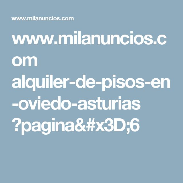www.milanuncios.com alquiler-de-pisos-en-oviedo-asturias ?pagina=6