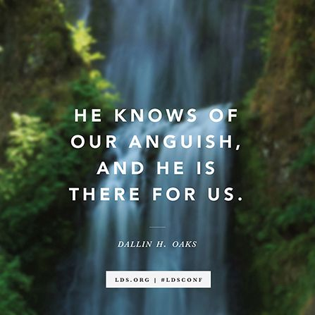 """""""He knows of our anguish, and He is there for us."""" —Elder Dallin H. Oaks See this Inspirational Picture quote in Spanish and Portuguese."""