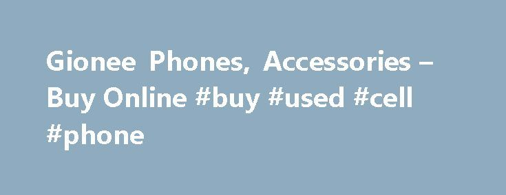 Gionee Phones, Accessories – Buy Online #buy #used #cell #phone http://mobile.remmont.com/gionee-phones-accessories-buy-online-buy-used-cell-phone/  GIONEE MOBILE PHONES ONLINE Discover the Gionee Brand online on Jumia which comes with the latest mobile technology to help personify your lifestyle. When you get any Gionee phone you get quality and functionality. They are makers of basic phones. popularly known as feature phones, smart phones and mobile accessories. Their smart phones are…