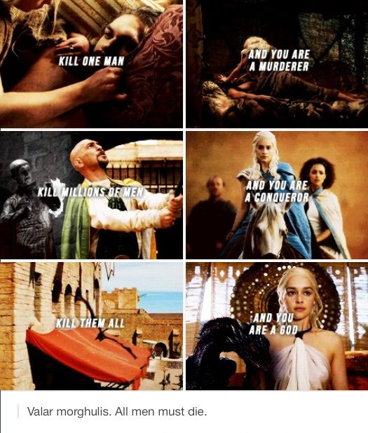 Valar Morghulis. All men must die