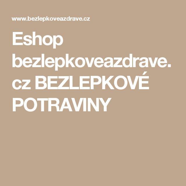 Eshop bezlepkoveazdrave.cz BEZLEPKOVÉ POTRAVINY