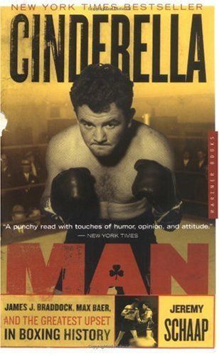 Cinderella Man: James J. Braddock, Max Baer, and the Greatest Upset in Boxing History by Jeremy Schaap. $5.58. Publisher: Mariner Books (April 10, 2006). Author: Jeremy Schaap. Publication: April 10, 2006
