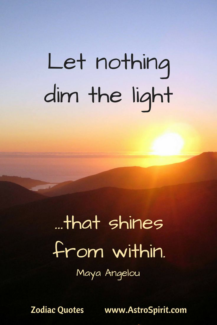 """Leo ♌ Fire .. Maya Angelou quote """"let nothing dim the light that shines from within""""  Click to read more #ZodiacQuotes #ZodiacSigns"""