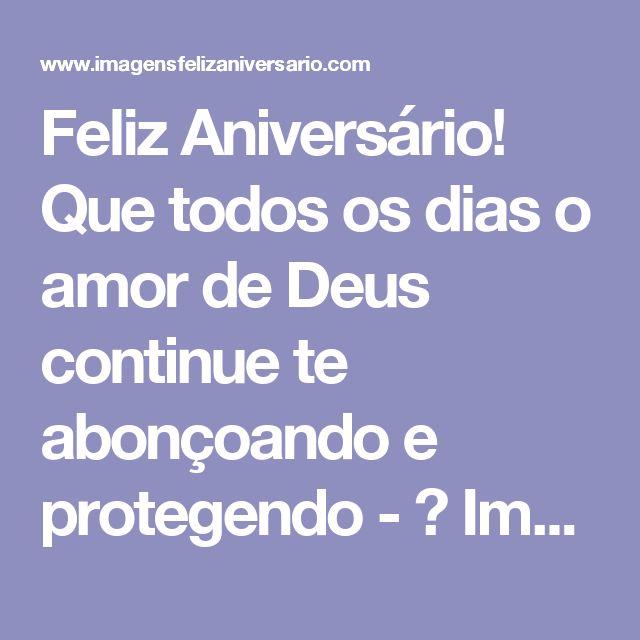 Feliz Aniversário! Que todos os dias o amor de Deus continue te abonçoando e protegendo - ツ Imagens de Feliz Aniversário ツ