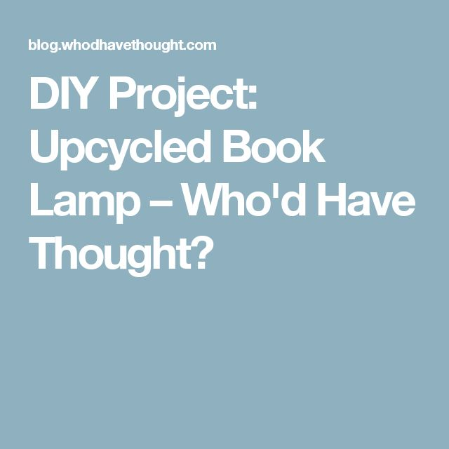 DIY Project: Upcycled Book Lamp – Who'd Have Thought?