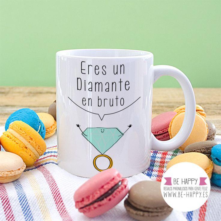 """Taza """"Eres un diamante en bruto"""". A la venta en www.be-happy.es #taza #tazas #mug #mugs #behappy"""