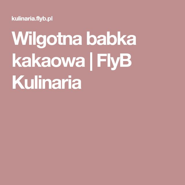 Wilgotna babka kakaowa |  FlyB Kulinaria