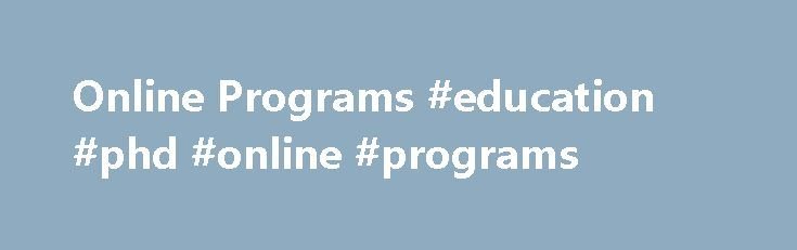 Online Programs #education #phd #online #programs http://commercial.nef2.com/online-programs-education-phd-online-programs/  # Programs Interested in completing a bachelor's or master's degree – or just a single course – in a convenient online format? Find out if online learning is right for you. Online Undergraduate Degrees Innovative Education offers several fully- and partially-online undergraduate degrees, in subjects including criminal justice, public health, nursing and more. Online…