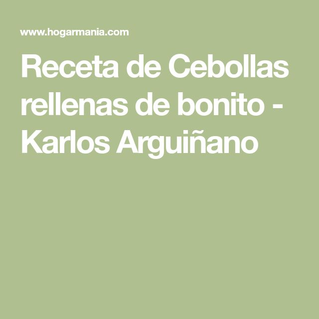 Receta de Cebollas rellenas de bonito - Karlos Arguiñano