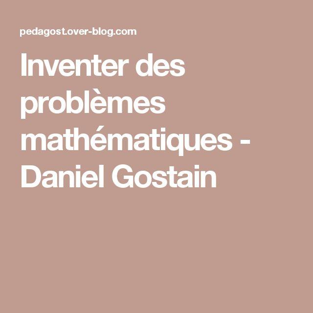Inventer des problèmes mathématiques - Daniel Gostain