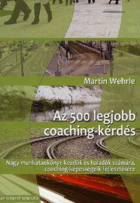 alexandra.hu | Az 500 legjobb coaching-kérdés - Nagy munkatankönyv kezdők és haladók számára, coaching-képességeik fejlesztésére :: Wehrle, Martin