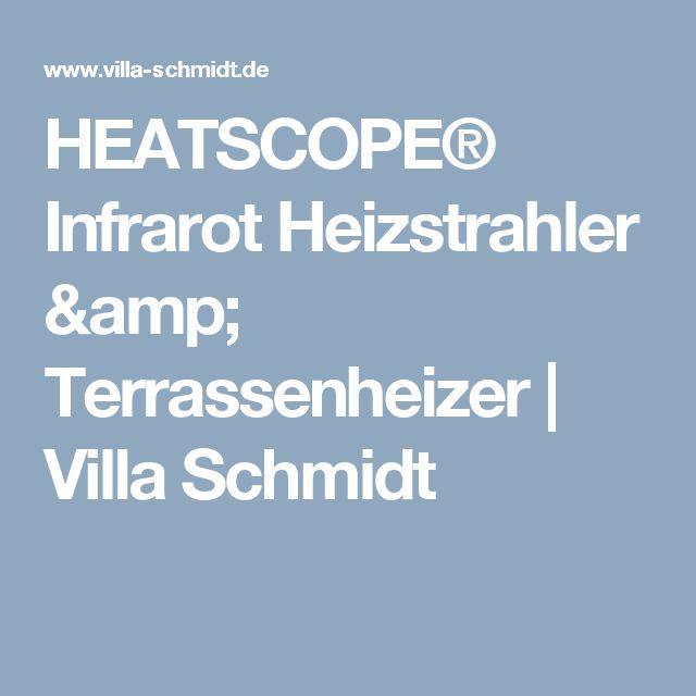HEATSCOPE® Infrarot Heizstrahler & Terrassenheizer   Villa Schmidt
