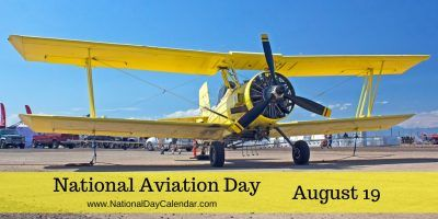 National Aviation Day August 19 ~ Two American inventors and aviation pioneers, the Wright brothers are credited with inventing and building the world's first successful airplane and making the first controlled powered and sustained heavier-than-air human flight on December 17, 1903