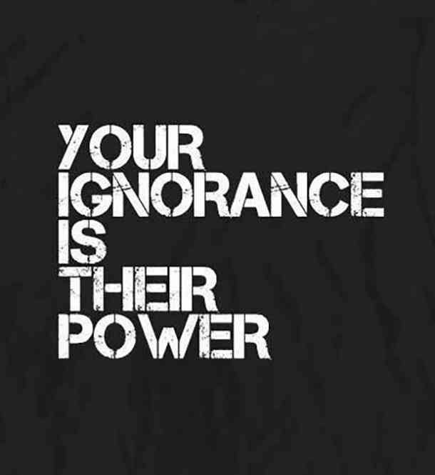 Your ignorance is their power. — Martin Luther King Jr.