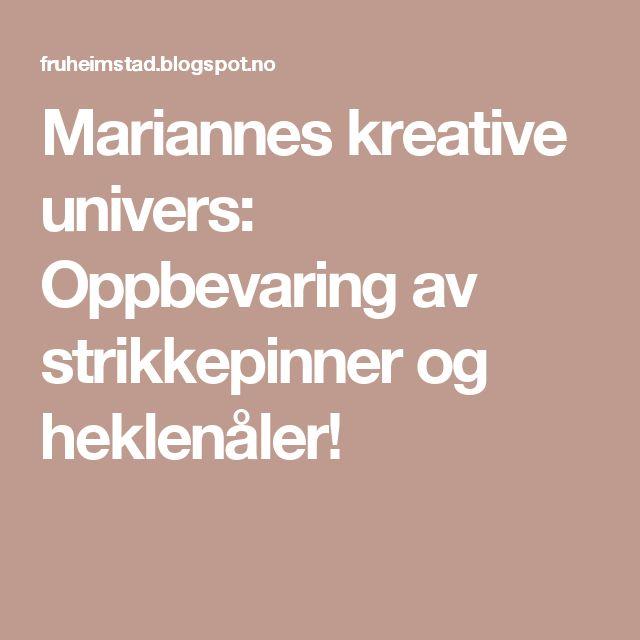 Mariannes kreative univers: Oppbevaring av strikkepinner og heklenåler!