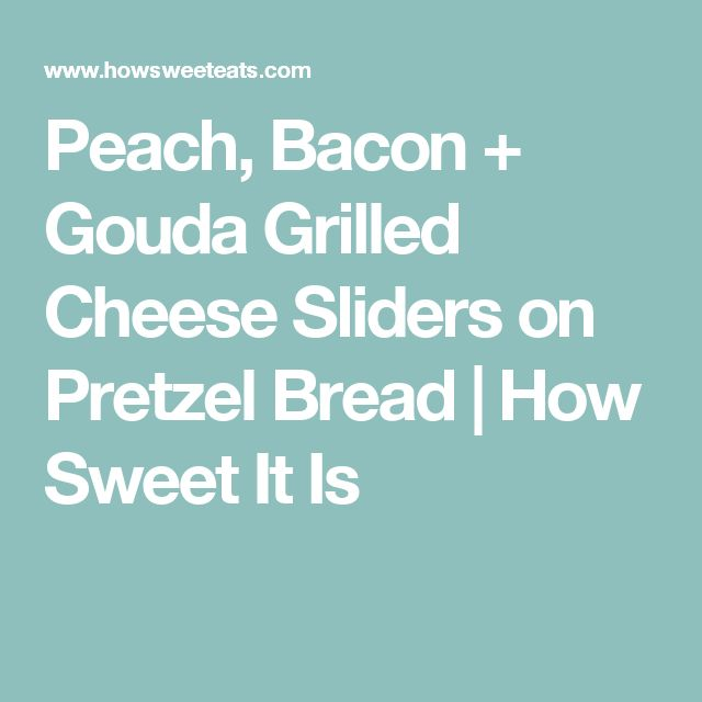 Peach, Bacon + Gouda Grilled Cheese Sliders on Pretzel Bread | How Sweet It Is