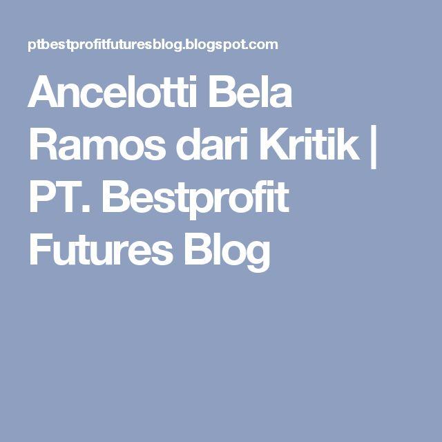 Ancelotti Bela Ramos dari Kritik | PT. Bestprofit Futures Blog