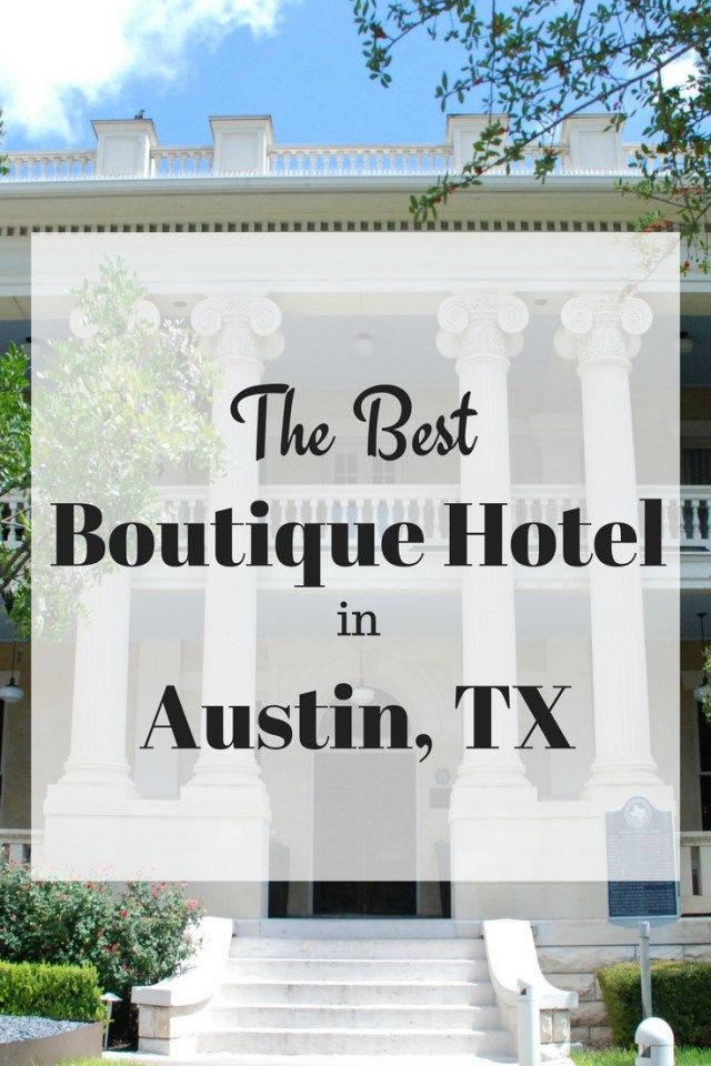 The Best Boutique Hotel in Austin, TX | staycation, vacation, Austin Texas hotel, SXSW, ACL, historic mansion