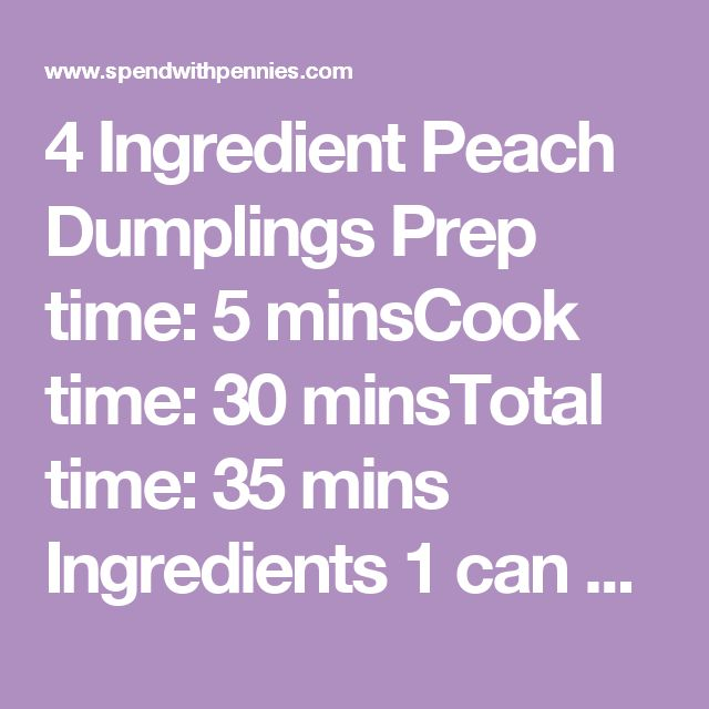 4 Ingredient Peach Dumplings Prep time: 5 minsCook time: 30 minsTotal time: 35 mins Ingredients 1 can crescent rolls (8 count) 1 can peach halves in light syrup, juice reserved ½ cup butter, melted 2 tablespoons cinnamon sugar Instructions Preheat oven to 350 degrees. Cut peaches in half. Unroll crescent rolls and roll each peach in a crescent roll. Place in an 8x8 baking dish or casserole dish. Combine melted butter with ⅔ cup of reserved peach syrup. Pour over rolls. Sprinkle with cinnamon…