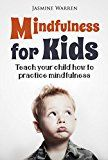 Mindfulness for Kids: Teach Your Child How to Practice Mindfulness by Jasmine Warren (Author) #Kindle US #NewRelease #Parenting #Relationships #eBook #ad