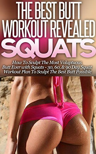 Squats: The Best Butt Workout Revealed - How to Sculpt the Most Voluptuous Butt Ever with Squats (30, 60, & 90 Day Workout Plans) by Dr. Allen Jefferson, http://www.amazon.com/dp/B00MK84H1S/ref=cm_sw_r_pi_dp_6Faqvb1MBZQR9