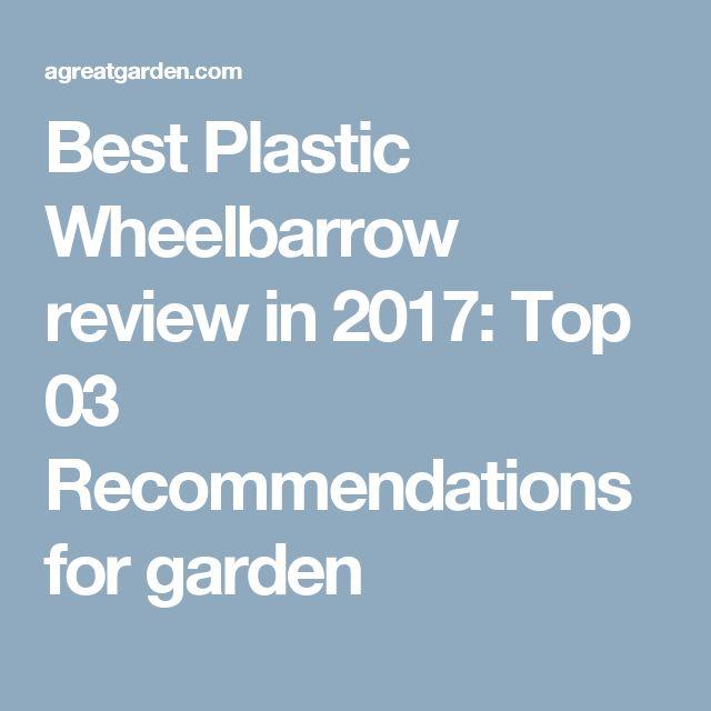 Best Plastic Wheelbarrow review in 2017: Top 03 Recommendations for garden