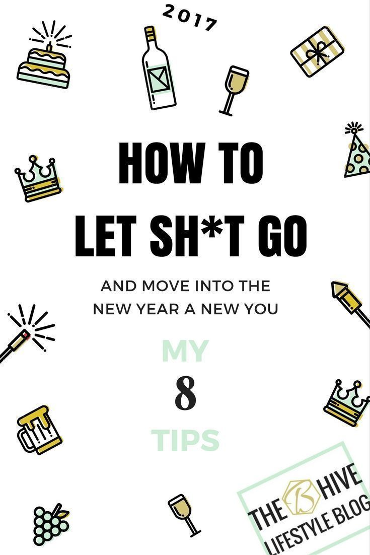 HOW TO LET SH*T GO AND MOVE INTO THE NEW YEAR A NEW YOU – MY 8 TIPS