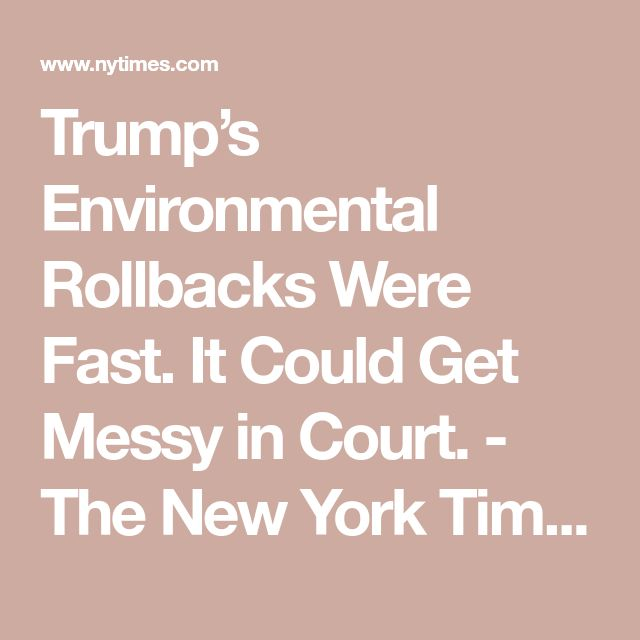 Trump's Environmental Rollbacks Were Fast. It Could Get Messy in Court. - The New York Times