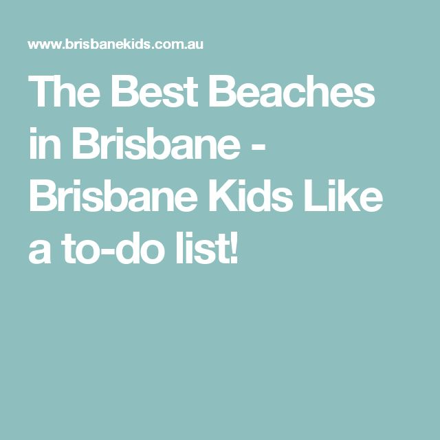 The Best Beaches in Brisbane - Brisbane Kids  Like a to-do list!