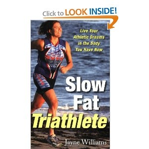 The Paperback Of Slow Fat Triathlete Live Your Athletic Dreams In Body You Have Now By Jayne Williams Tim Anderson