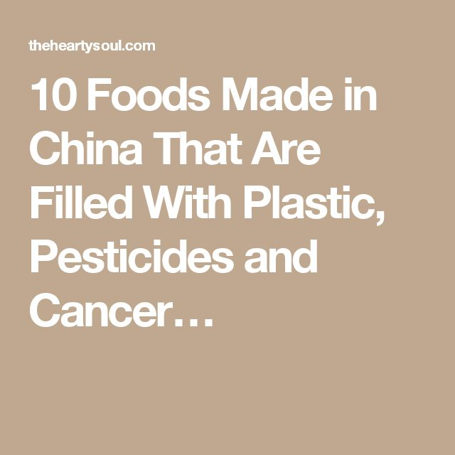 10 Foods Made in China That Are Filled With Plastic, Pesticides and Cancer…