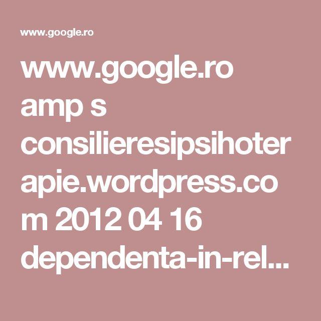 www.google.ro amp s consilieresipsihoterapie.wordpress.com 2012 04 16 dependenta-in-relatiile-de-cuplu amp