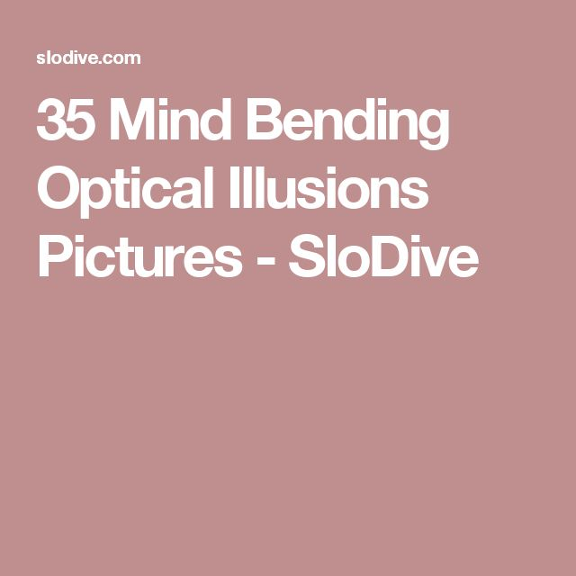 35 Mind Bending Optical Illusions Pictures - SloDive