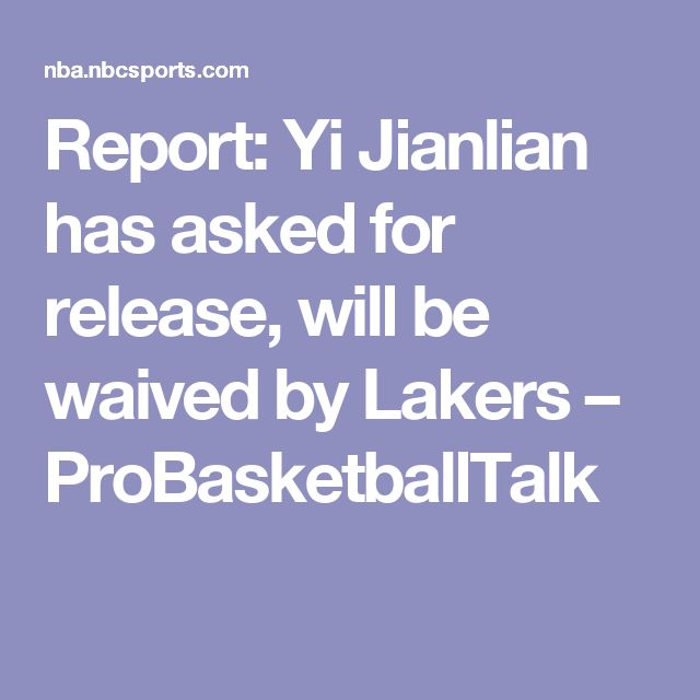 Report: Yi Jianlian has asked for release, will be waived by Lakers – ProBasketballTalk