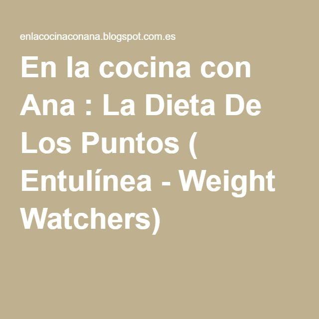 En la cocina con Ana : La Dieta De Los Puntos ( Entulínea - Weight Watchers)