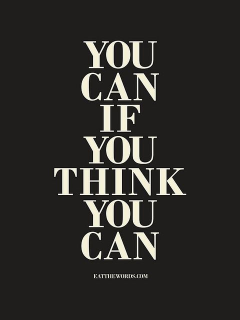 You can if you think you can...the truth #rulestoliveby #quotes