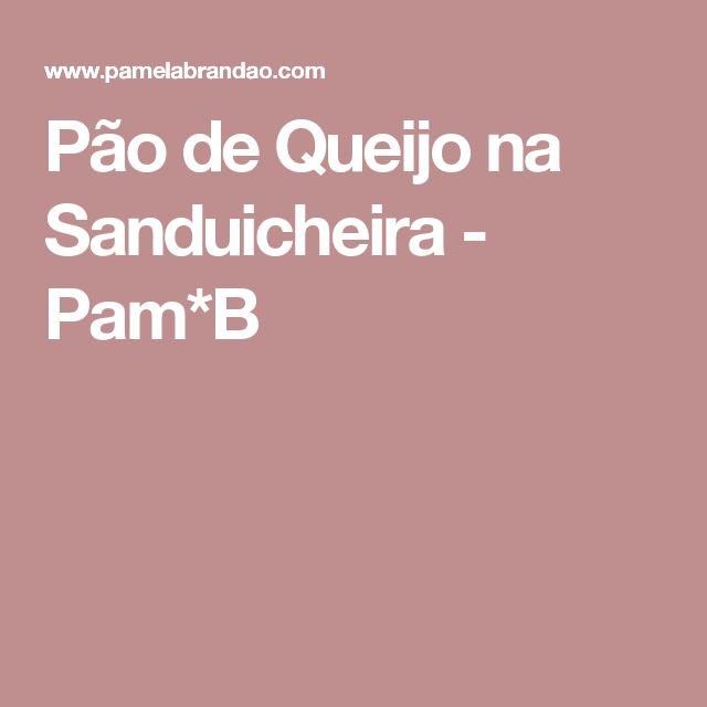 Pão de Queijo na Sanduicheira - Pam*B