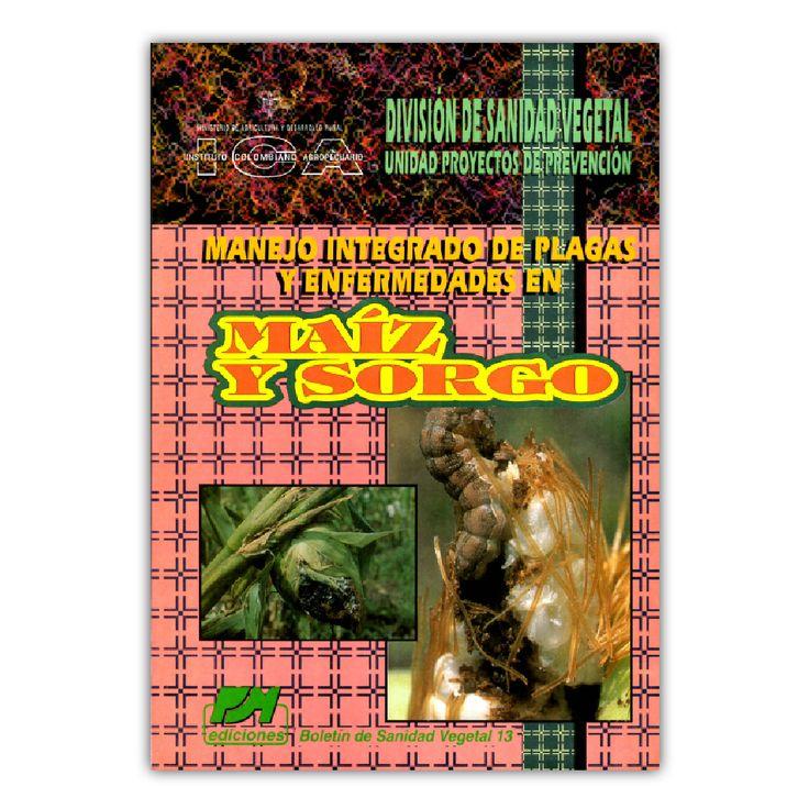 Manejo integrado de plagas y enfermedades en maíz y sorgo – Varios – Produmedios / Instituto Colombiano Agropecuario www.librosyeditores.com Editores y distribuidores.