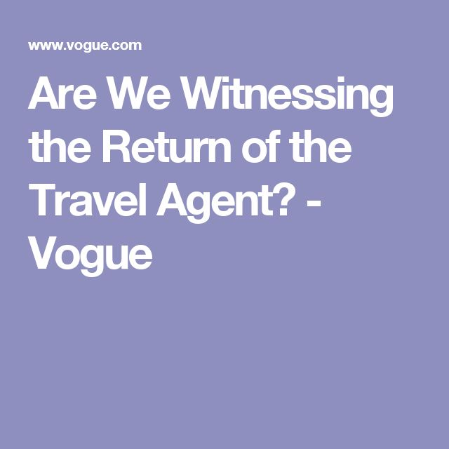 Are We Witnessing the Return of the Travel Agent? - Vogue