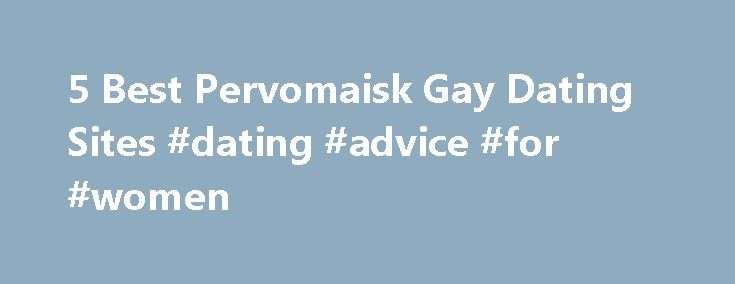 5 Best Pervomaisk Gay Dating Sites #dating #advice #for #women http://dating.remmont.com/5-best-pervomaisk-gay-dating-sites-dating-advice-for-women/  #gay dating sites # Single and Looking? Let us help. Membership Base With millions of gay men getting online and using dating services, choosing one of the best gay dating websites is an obvious way to expand your current options. … Continue reading →