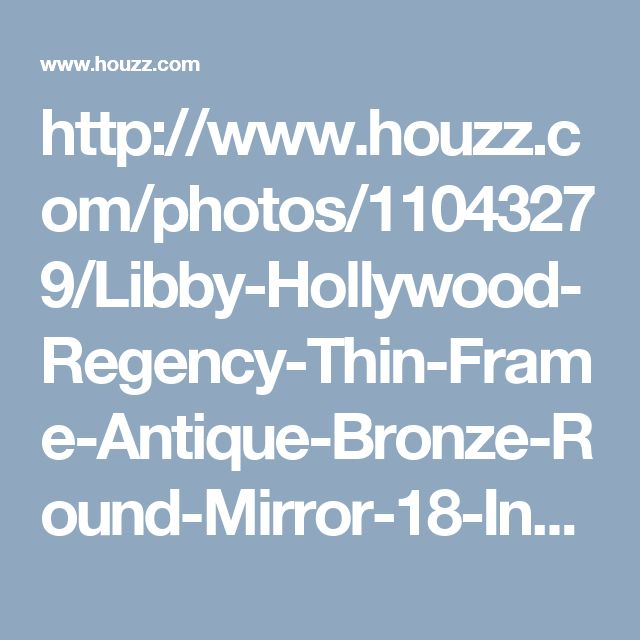 http://www.houzz.com/photos/11043279/Libby-Hollywood-Regency-Thin-Frame-Antique-Bronze-Round-Mirror-18-Inch-transitional-wall-mirrors