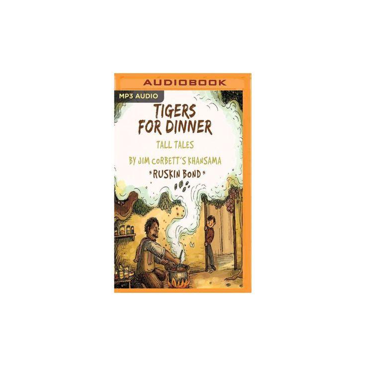 Tigers for Dinner : Tall Tales by Jim Corbett's Khansama (MP3-CD) (Ruskin Bond)