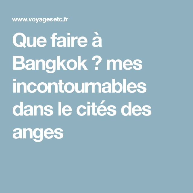Que faire à Bangkok ? mes incontournables dans le cités des anges
