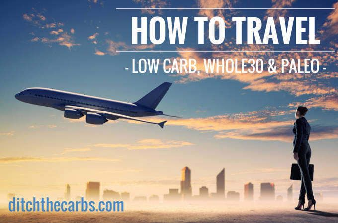How To Travel Low Carb, Whole30 and Paleo - easily.