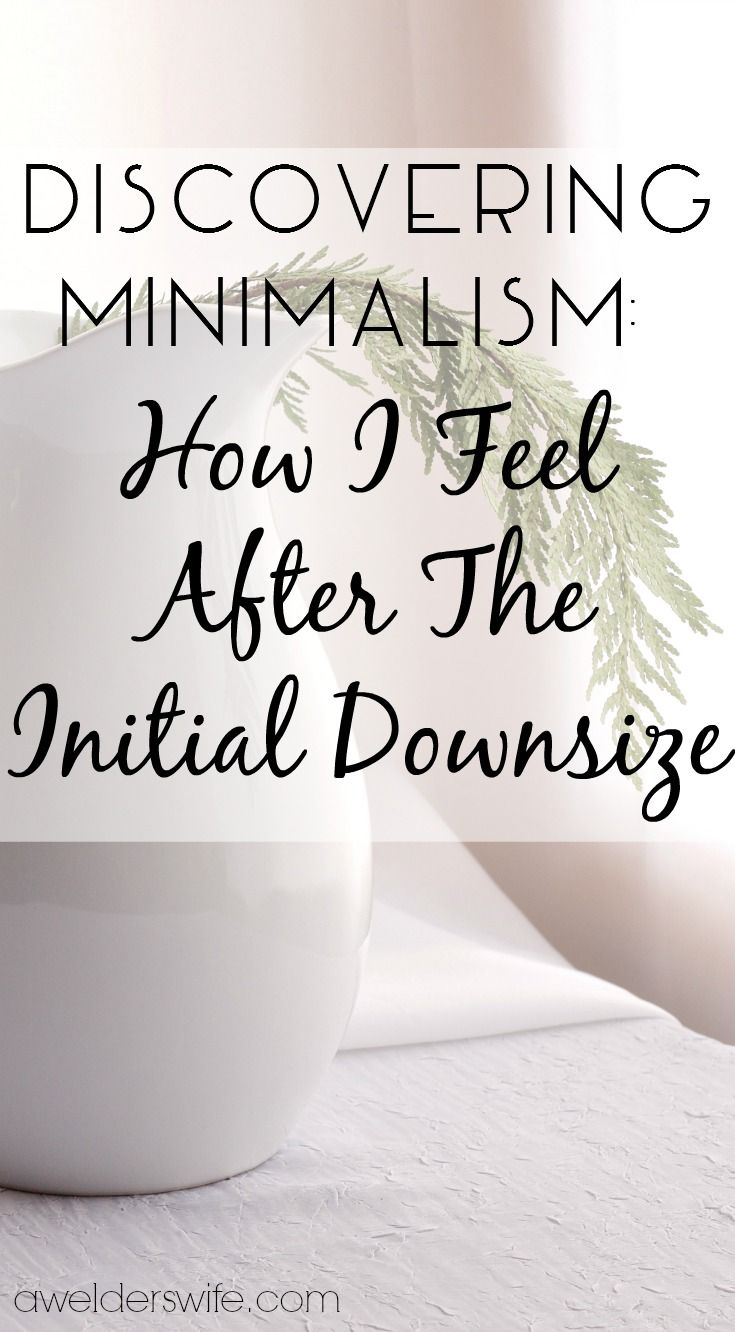 Discovering Minimalism: How I Feel After The Initial Downsize | www.awelderswife.com