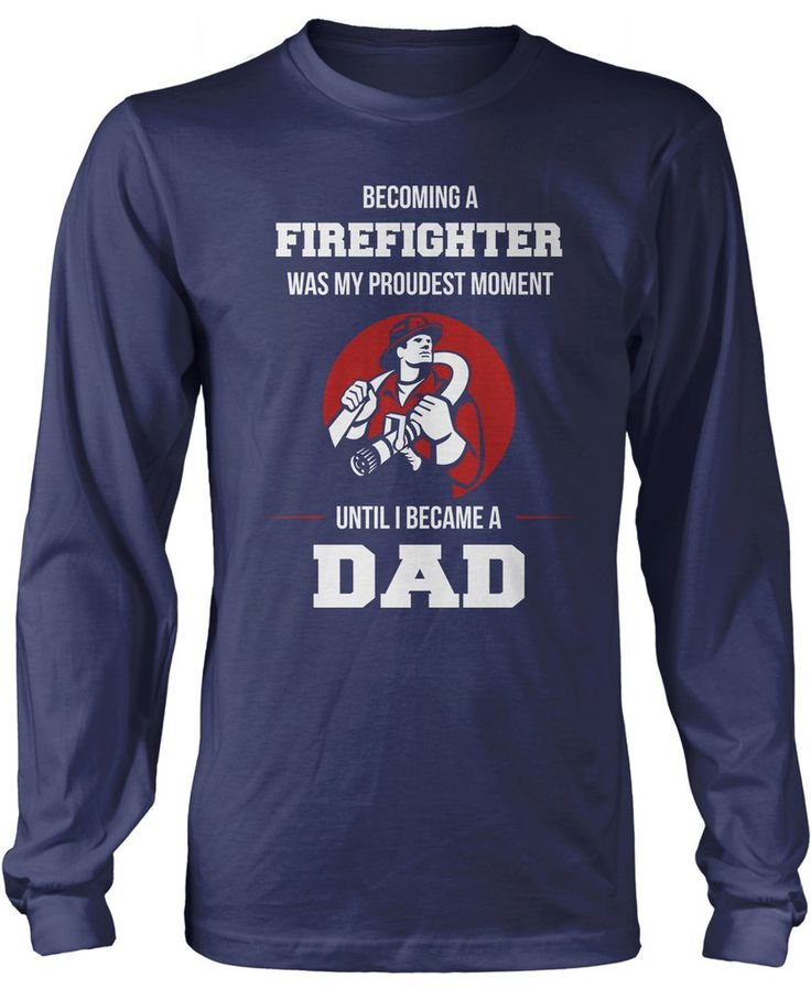 Becoming A Firefighter Was My Proudest Moment, Until I Became A Dad! The t-shirt just for fighter dads. Available here - http://diversethreads.com/products/my-proudest-moment-firefighter-dad?variant=3925609669