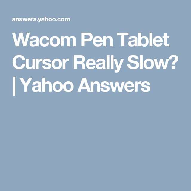 Wacom Pen Tablet Cursor Really Slow? | Yahoo Answers