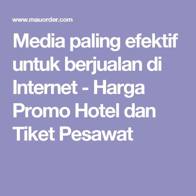 Media paling efektif untuk berjualan di Internet - Harga Promo Hotel dan Tiket Pesawat