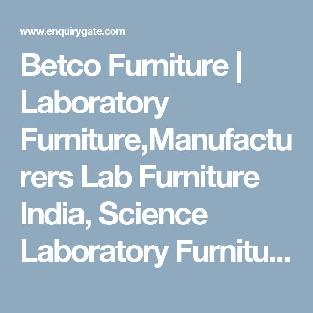 Betco Furniture | Laboratory Furniture,Manufacturers Lab Furniture India,  Science Laboratory Furniture | EnquiryGate | Pinterest