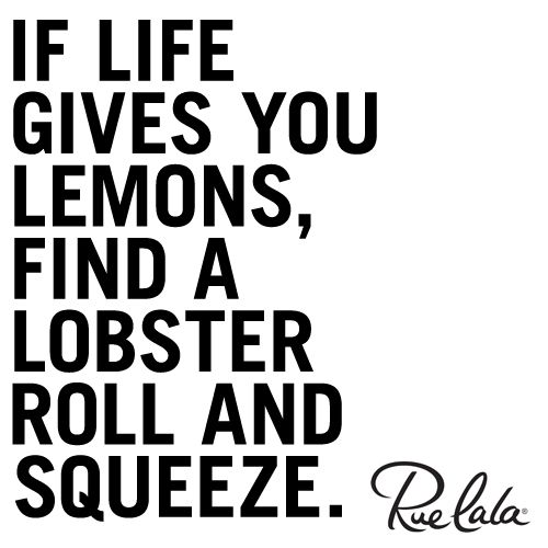 if life gives you lemons, find a lobster, roll and squeeze